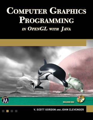 Computer Graphics Programming in OpenGL with Java by V. Scott Gordon