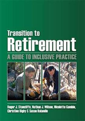 Transition to retirement: A Guide to Inclusive Practice by Roger J. Stancliffe