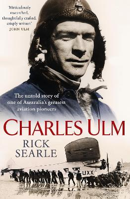 Charles Ulm: The untold story of one of Australia's greatest aviation pioneers by Rick Searle
