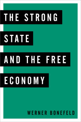 The Strong State and the Free Economy by Werner Bonefeld
