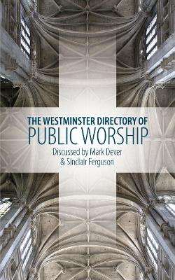 Westminster Directory of Public Worship by Sinclair B. Ferguson