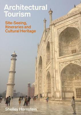 Architectural Tourism: Site-Seeing, Itineraries and Cultural Heritage by Shelley Hornstein
