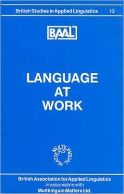 Language at Work (BAAL 13) by Susan Hunston
