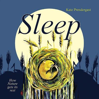 Sleep: How Nature gets its Rest by Kate Prendergast