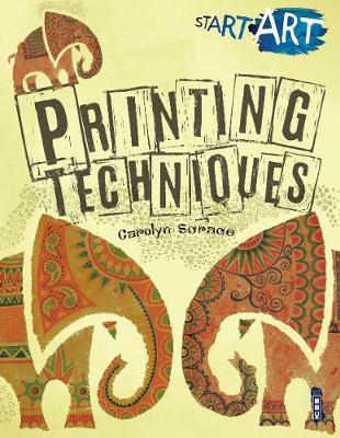 Start Art: Printing and other Amazing Techniques by Carolyn Scrace