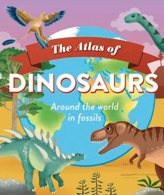 The Atlas of Dinosaurs by Dougal Dixon