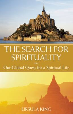 The Search for Spirituality by Ursula King
