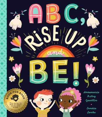 ABC, Rise Up and Be!: An Empowering Alphabet for Changing the World book