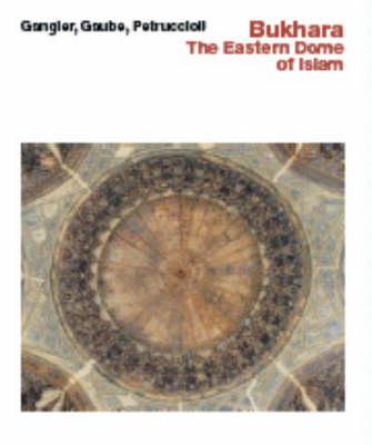 Bukhara--The Eastern Dome of Islam by Heinz Gaube