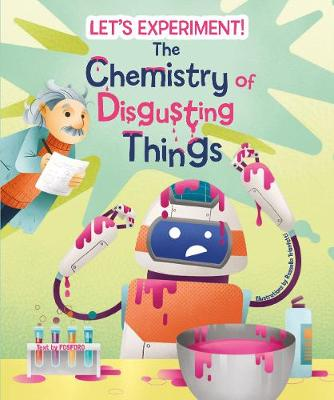 The Chemistry of Disgusting Things: Let's Experiment! book