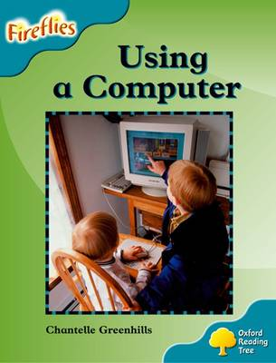 Oxford Reading Tree: Level 9: Fireflies: Using a Computer by Chantelle Greenhills