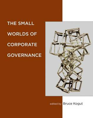 The Small Worlds of Corporate Governance by Bruce Kogut