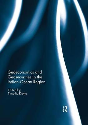 Geoeconomics and Geosecurities in the Indian Ocean Region by Timothy Doyle