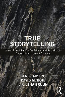 True Storytelling: Seven Principles For An Ethical and Sustainable Change-Management Strategy book