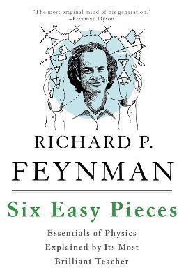 Six Easy Pieces by Richard P. Feynman