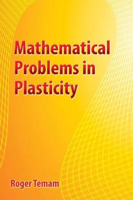 Mathematical Problems in Plasticity by Roger Temam