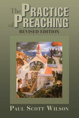 The Practise of Preaching by Paul Scott Wilson