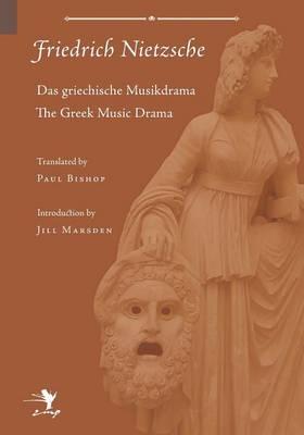 Greek Music Drama by Friedrich Wilhelm Nietzsche