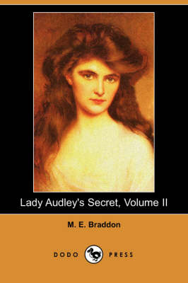 Lady Audley's Secret, Volume II (Dodo Press) by Mary Elizabeth Braddon