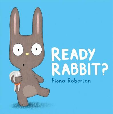 Ready, Rabbit? by Fiona Roberton