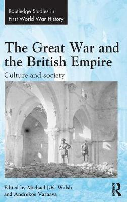Great War and the British Empire by Michael J.K. Walsh