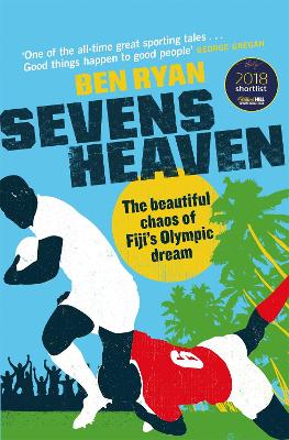 Sevens Heaven: The Beautiful Chaos of Fiji's Olympic Dream: WINNER OF THE TELEGRAPH SPORTS BOOK OF THE YEAR 2019 by Ben Ryan