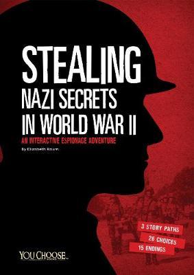 Stealing Nazi Secrets in World War II by ,Elizabeth Raum