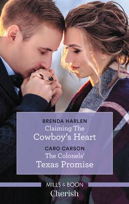 Claiming The Cowboy's Heart/The Colonels' Texas Promise by Caro Carson