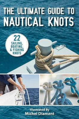 Ultimate Guide to Nautical Knots by Skyhorse Publishing