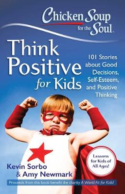 Chicken Soup for the Soul: Think Positive for Kids by Kevin Sorbo
