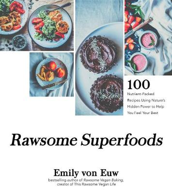 Rawsome Superfoods: 100 Nutrient-Packed Recipes Using Nature's Hidden Power to Help You Feel Your Best by Emily von Euw