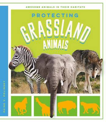 Protecting Grassland Animals by Paige V Polinsky