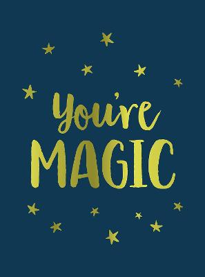 You're Magic: Uplifting Quotes and Spellbinding Statements to Affirm Your Inner Power by Summersdale Publishers