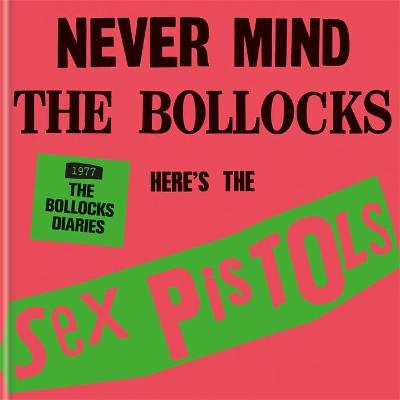 The Sex Pistols - 1977: The Bollocks Diaries by the Sex Pistols