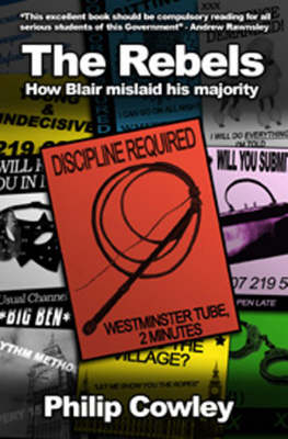 The Rebels: How Blair Mislaid His Majority by Philip Cowley