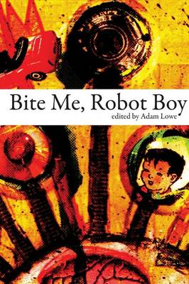 Bite Me, Robot Boy by Robert Lamb