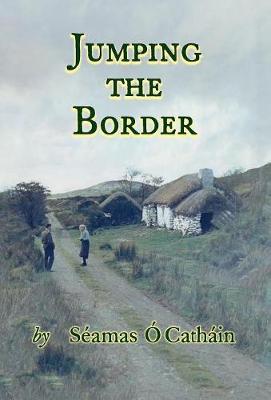 JUMPING THE BORDER by Seamas OCathain