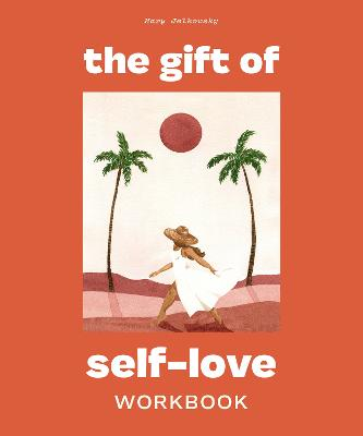 The Gift of Self Love: A Workbook to Help You Build Confidence, Recognize Your Worth, and Learn to Finally Love Yourself book