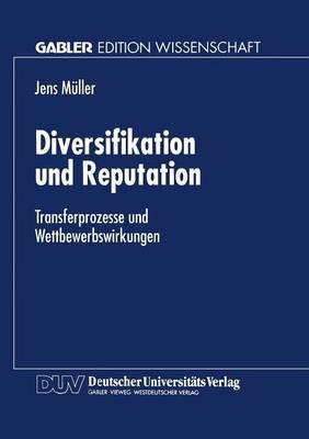 Diversifikation Und Reputation: Transferprozesse Und Wettbewerbswirkungen by Jens Muller