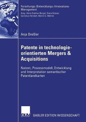 Patente in Technologieorientierten Mergers & Acquisitions: Nutzen, Prozessmodell, Entwicklung Und Interpretation Semantischer Patentlandkarten by Andrew Gamble