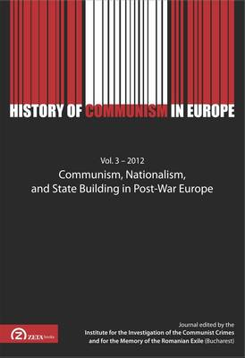 History of Communism in Europe Communism, Nationalism  and State Building in Post-War Europe v. 3  -  2012 by Bogdan C. Iacob