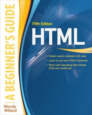HTML: A Beginner's Guide, Fifth Edition by Wendy Willard