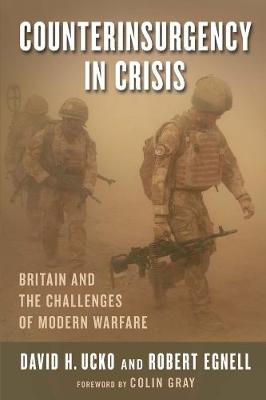 Counterinsurgency in Crisis: Britain and the Challenges of Modern Warfare by David H. Ucko