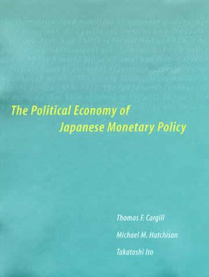Political Economy of Japanese Monetary Policy by Thomas F. Cargill