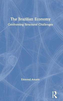 The Brazilian Economy: Confronting Structural Challenges book