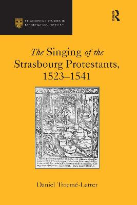 The The Singing of the Strasbourg Protestants, 1523-1541 by Daniel Trocme-Latter