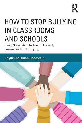 How to Stop Bullying in Classrooms and Schools by Phyllis Kaufman Goodstein