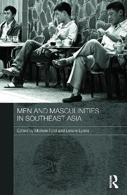Men and Masculinities in Southeast Asia by Michele Ford