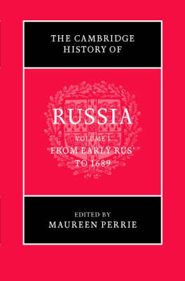The Cambridge History of Russia: Volume 1, From Early Rus' to 1689 by Maureen Perrie