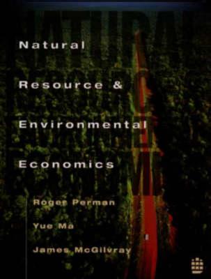 Natural Resource and Environmental Economics by Roger Perman